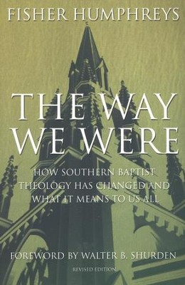 The Way We Were: How Southern Baptist Theology Has Changed and What It Means to Us All  -     By: Fisher Humphreys