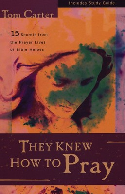 They Knew How to Pray  -     By: Tom Carter