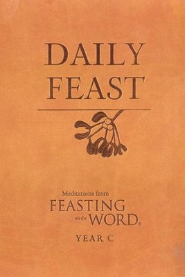 Daily Feast: Meditations from Feasting on the Word, Year C  -     Edited By: Kathleen Long Bostrom, Elizabeth F. Caldwell, Jana Riess     By: Edited by K.L. Bostrom, E.F. Caldwell & J. Riess