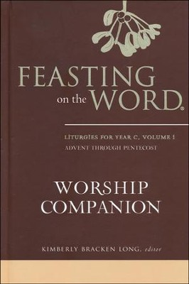 Feasting on the Word Worship Companion: Liturgies for Year C,  Volume 1  -     Edited By: Kimberly Bracken Long     By: Kimberly Bracken Long, ed.