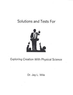 Exploring Creation with Physical Science, Solutions & Test Book (1st Edition)  -     By: Dr. Jay L. Wile