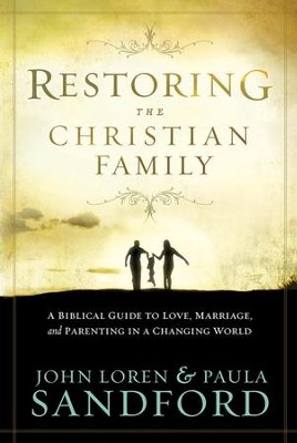Restoring The Christian Family: A biblical guide to love, marriage, and parenting in a changing world - eBook  -     By: John Loren Sandford, Paula Sandford