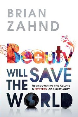 Beauty Will Save the World: Rediscovering the allure and mystery of Christianity - eBook  -     By: Brian Zahnd
