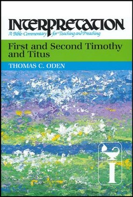 First and Second Timothy and Titus: Interpretation Commentary  -     By: Thomas C. Oden