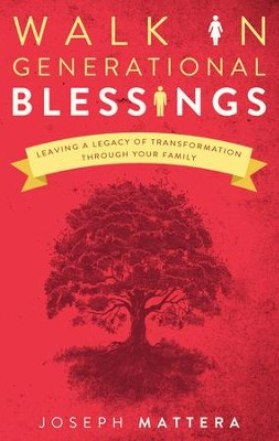 Walk in Generational Blessings: Leaving a legacy of transformation through your family - eBook  -     By: Joseph Mattera