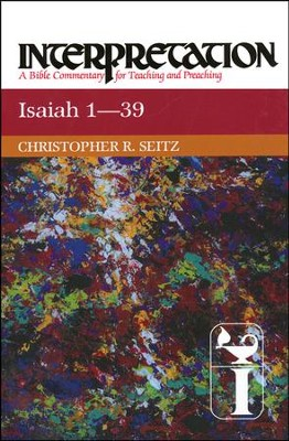 Isaiah 1-39: Interpretation Commentary  -     By: Christopher R. Seitz