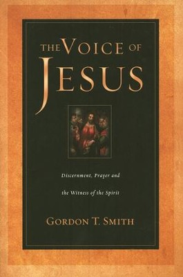 The Voice of Jesus: Discernment, Prayer & the Witness of the Spirit  -     By: Gordon T. Smith