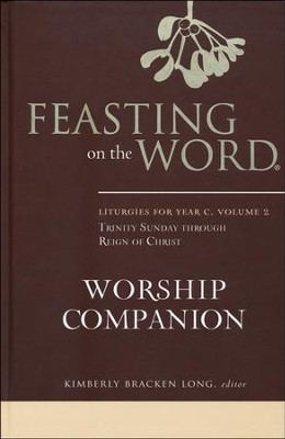 Feasting on the Word Worship Companion: Liturgies for Year C,  Volume 2  -     Edited By: Kimberly Bracken Long     By: Edited by Kimberly Bracken Long