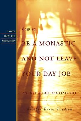 How to Be a Monastic and Not Leave Your Day Job: An Invitation to Oblate Life - eBook  -     By: Brother Benet Tvedten