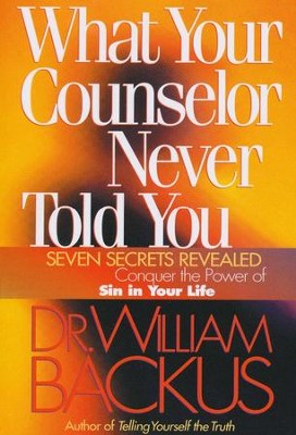 What Your Counselor Never Told You   -     By: William Backus