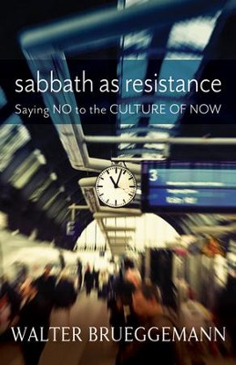 Sabbath As Resistance: Saying No to the Culture of Now   -     By: Walter Brueggemann