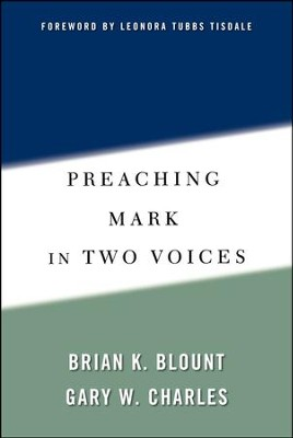 Preaching Mark in Two Voices  -     By: Brian K. Blount, Gary W. Charles