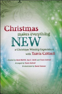 Christmas Makes Everything New (Choral Book)   -     By: Travis Cottrell