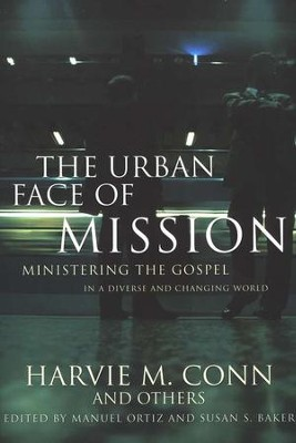 The Urban Face of Mission: Ministering the Gospel in a Diverse and Changing World  -     By: Harvie M. Conn