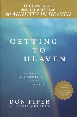 Getting to Heaven: Departing Instructions for Your Life Now  -     By: Don Piper