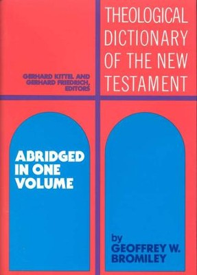 Theological Dictionary of the New Testament,  Abridged in One Volume  -     Edited By: Gerhard Kittel, Gerhard Friedrich, Geoffrey W. Bromiley