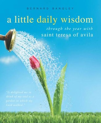A Little Daily Wisdom: Through the Year with Saint Teresa of Avila - eBook  -     Edited By: Bernard Bangley     By: St. Teresa of Avila & Bernard Bangley(Ed.), St. Teresa of Avila