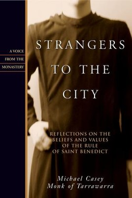 Strangers to the City: Reflections on the Beliefs and Values of the Rule of St. Benedict - eBook  -     By: Michael Casey