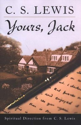 Yours, Jack: Spiritual Direction from C.S. Lewis      -     By: C.S. Lewis