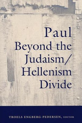 Paul Beyond The Judaism/Hellenism Divide  -     By: Troels Engberg-Pedersen