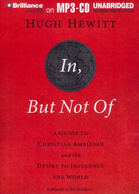 In, But Not Of: A Guide to Christian Ambition and the Desire to Influence the World Unabridged Audiobook on MP3  -     By: Hugh Hewitt
