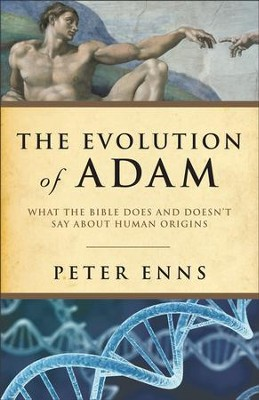 Evolution of Adam, The: What the Bible Does and Doesn't Say about Human Origins - eBook  -     By: Peter Enns