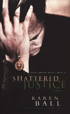 Shattered Justice, Family Honor Series #1   -     By: Karen Ball