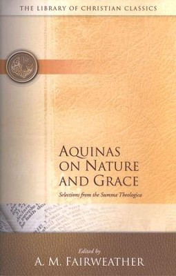 Library of Christian Classics - Aquinas on Nature and Grace: Selections from the Summa Thologica  -     Edited By: A. M. Fairweather     By: Thomas Aquinas
