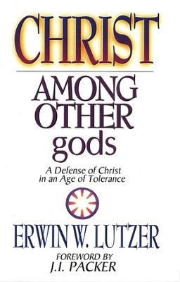 Christ among Other Gods   -     By: Erwin W. Lutzer