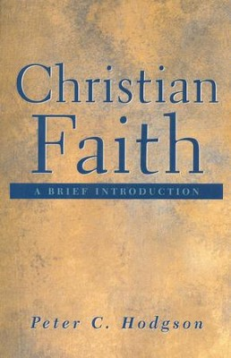 Christian Faith: A Brief Introduction  -     By: Peter C. Hodgson