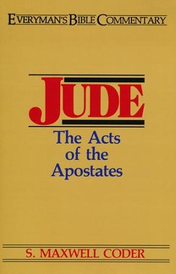 Jude: The Acts of the Apostates (Everyman's Bible Commentary)   -     By: S. Maxwell Coder