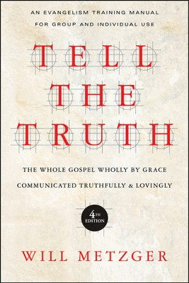 Tell the Truth: The Whole Gospel Wholly by Grace Communicated Truthfully & Lovingly - PDF Download  [Download] -     By: Will Metzger