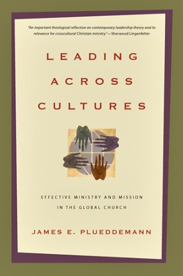 Leading Across Cultures: Effective Ministry and Mission in the Global Church - PDF Download  [Download] -     By: James E. Plueddemann