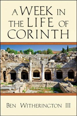 A Week in the Life of Corinth - PDF Download  [Download] -     By: Ben Witherington III