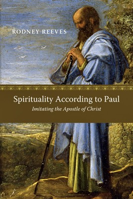 Spirituality According to Paul: Imitating the Apostle of Christ - PDF Download  [Download] -     By: Rodney Reeves