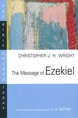 The Message of Ezekiel: The Bible Speaks Today [BST]   -     Edited By: J.A. Motyer     By: Christopher J.H. Wright