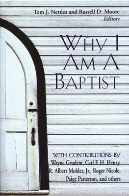 Why I Am a Baptist  -     Edited By: Tom Nettles, Russell D. Moore