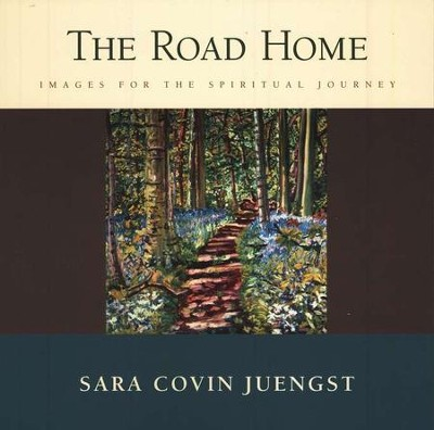 The Road Home: Images for the Spiritual Journey  -     By: Sara Covin Juengst
