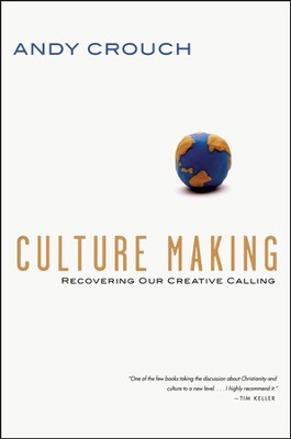 Culture Making: Recovering Our Creative Calling - PDF Download  [Download] -     By: Andy Crouch