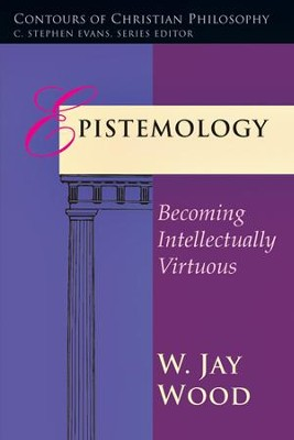Epistemology: Becoming Intellectually Virtuous - PDF Download  [Download] -     By: W. Jay Wood