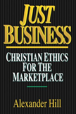Just Business: Christian Ethics for the Marketplace - PDF Download  [Download] -     By: Alexander Hill