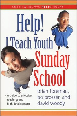 Help! I Teach Youth Sunday School  -     By: Brian Foreman, Bo Prosser, David Woody