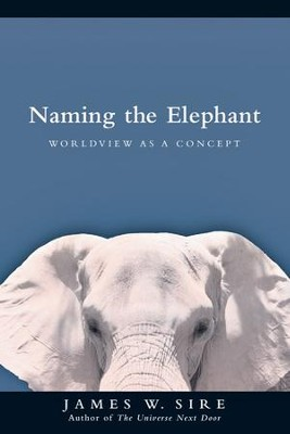 Naming the Elephant: Worldview as a Concept - PDF Download  [Download] -     By: James W. Sire