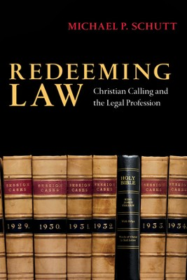 Redeeming Law: Christian Calling and the Legal Profession - PDF Download  [Download] -     By: Michael P. Schutt