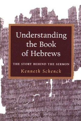 Understanding the Book of Hebrews: The Story Behind the Sermon  -     By: Kenneth Schenck