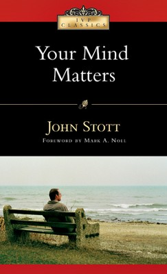 Your Mind Matters: The Place of the Mind in the Christian Life - PDF Download  [Download] -     By: John Stott, Mark A. Noll