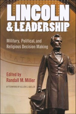 Lincoln and Leadership: Military, Political, and Religious Decision Making  -     Edited By: Randall M. Miller(Ed.)     By: Allen C. Guelzo
