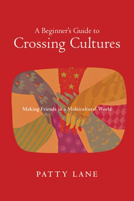 A Beginner's Guide to Crossing Cultures: Making Friends in a Multicultural World - PDF Download  [Download] -     By: Patty Lane