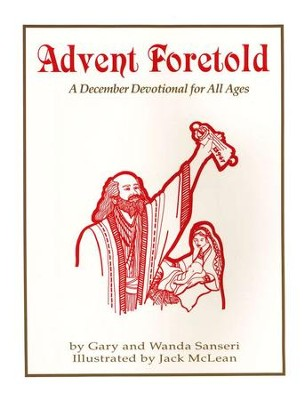 Advent Foretold: A December Devotional for All Ages   -     By: Gary Sanseri     Illustrated By: Jack McLean