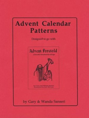 Advent Calendar Patterns: Designed to go with Advent Foretold: A December Devotional for All Ages  -     By: Gary Sanseri, Wanda Sanseri